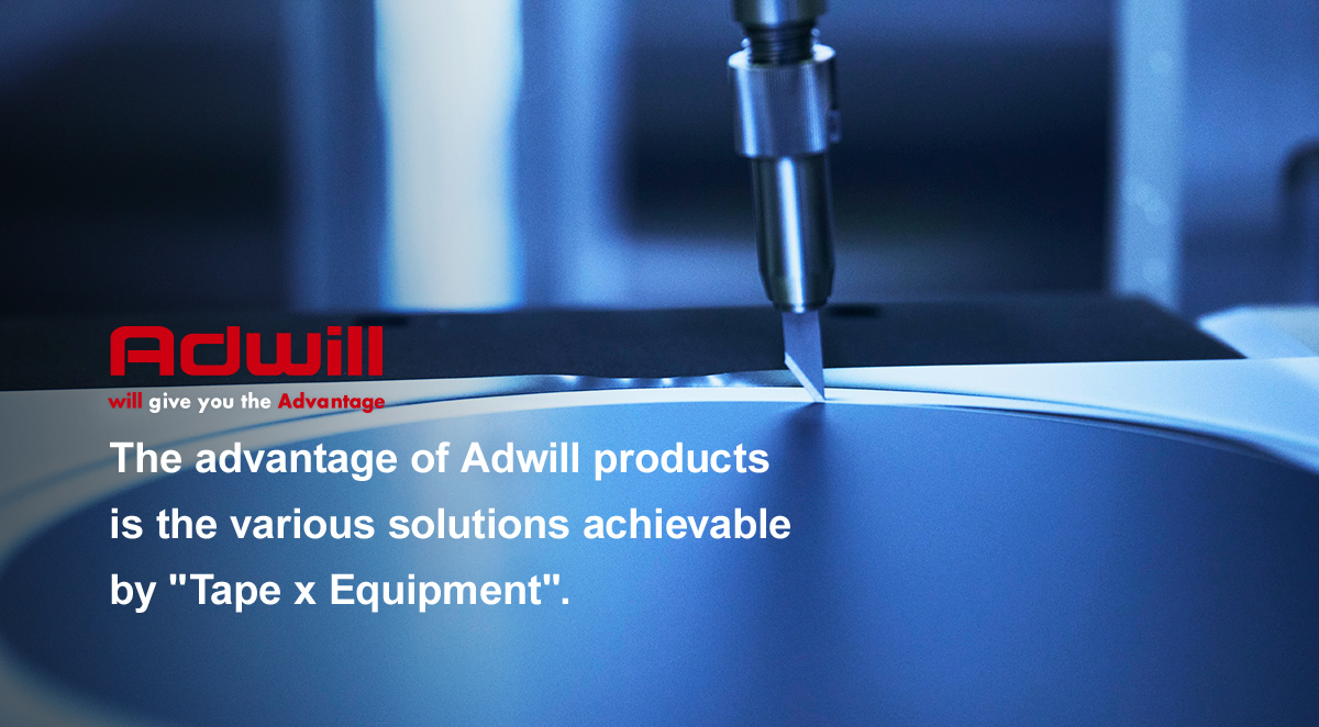 The advantage of Adwill products is the various solutions achievable by Tape x Equipment